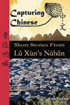Capturing Chinese : short stories from Lŭ…
