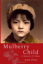 Mulberry Child: A Memoir of China by Jian…