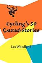 Cycling's 50 Craziest Stories by Les…