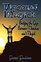 Visceral Magick: Bridging the Gap Between…
