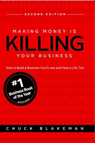 making-money-is-killing-your-business-how-to-build-a-business-youll-love-and-have-a-life-too-second-edition