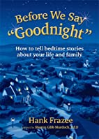 Before We Say Goodnight by Hank Frazee