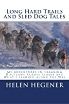 Long Hard Trails and Sled Dog Tales: My…