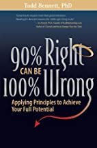 90% Right Can Be 100% Wrong by Todd Bennett