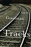 Goodman, Eric: Tracks - A Novel in Stories
