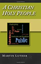 A Christian Holy People by Martin Luther