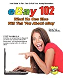 Ford, Michael: eBay 102: What No One Else Will Tell You About eBay