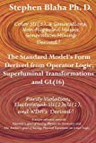 Blaha, Stephen: The Standard Model's Form Derived from Operator Logic, Superluminal Transformations and GL(16)