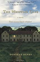 The Whipping Club: A Novel by Deborah Henry