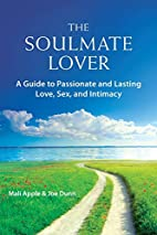The Soulmate Lover: A Guide to Passionate…