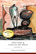 Frottage & Even As We Speak: Two Novellas by…