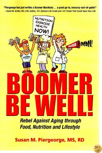 Boomer Be Well! Rebel Against Aging through Food, Nutrition and Lifestyle