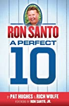 Ron Santo: A Perfect 10 by Pat Hughes
