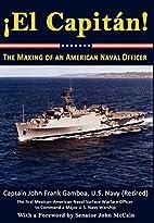 El Capitan! The Making of an American Naval…