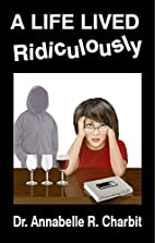 A Life Lived Ridiculously by Annabelle R.…