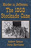Andrew Spencer: Murder in Jefferson: The 1868 Stockade Case