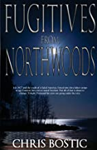 Fugitives from Northwoods by Chris Bostic