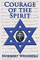 Courage of the Spirit by Norbert Weinberg