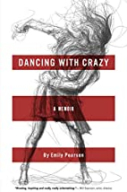 Dancing with Crazy by Emily Pearson