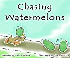 Chasing Watermelons by Kevin White