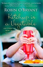 Ketchup is a Vegetable: And Other Lies Moms…