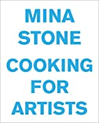 Mina Stone: Cooking for Artists by Mina…