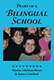 Reyes, Sharon Adelman: Diary of a Bilingual School: How a Constructivist Curriculum, a Multicultural Perspective, and a Commitment to Dual Immersion Education Combined to ... in Spanish and English-Speaking Children