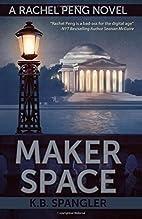 Maker Space (Rachel Peng) by K.B. Spangler