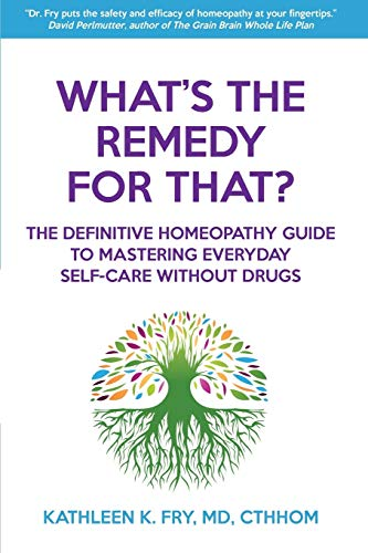 whats-the-remedy-for-that-the-definitive-homeopathy-guide-to-mastering-everyday-self-care-without-drugs