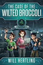 The Case of the Wilted Broccoli by Will…