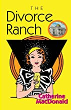 The Divorce Ranch by Cathie MacDonald