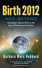 Birth 2012 and Beyond: Humanity's Great…
