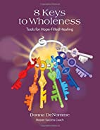 8 Keys to Wholeness: Tools for Hope-Filled…