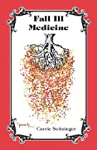 Fall Ill Medicine by Carrie Seitzinger