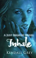 Inhale (A Just Breathe Novel) by Kendall…