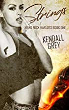Strings (Hard Rock Harlots, #1) by Kendall…