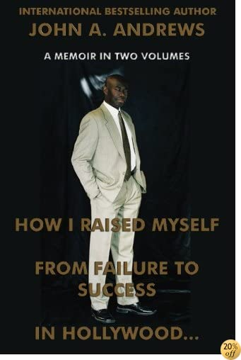 How I Raised Myself from Failure to Success in Hollywood (A True Hollywood Story)