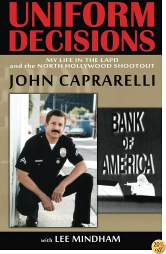 Uniform Decisions: My Life in the LAPD and the North Hollywood Shootout