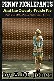 Jones, A. M.: Penny Picklepants: And the Twenty-Pickle Pie (Volume 1)