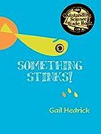 Something stinks by Gail Hedrick
