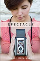 Spectacle (A Young Adult Novel) by Angie…