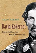 David Kokernot : rogue soldier of the Texas…