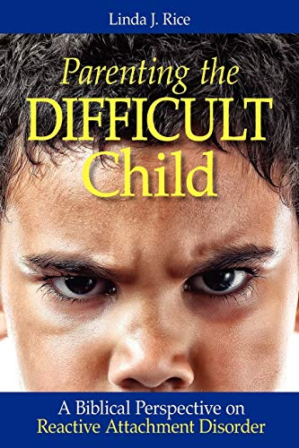 parenting-the-difficult-child-a-biblical-perspective-on-reactive-attachment-disorder
