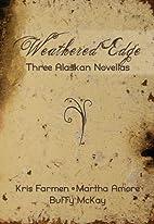 Weathered Edge: Three Alaskan Novellas by…