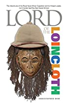 Lord of the Loincloth: The Adventures of the…