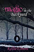 Magic in the Backyard by Kellie Elmore