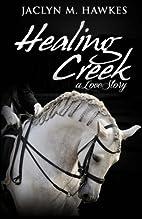 Healing Creek A Love Story by Jaclyn M.…