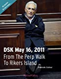 Dufour, Francois: Dsk May 16, 2011 from the Perp Walk to Rikers Island
