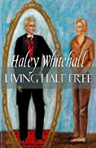 Living Half Free by Haley Whitehall