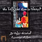 Who Tells the Moon to Sleep? by Haley…